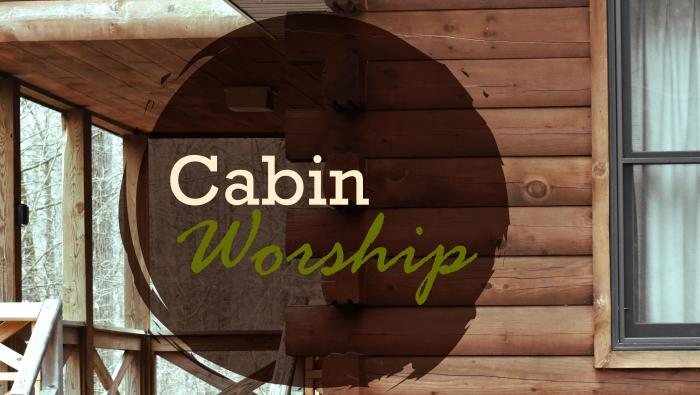 Cabin Worship