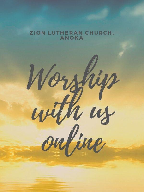 Worship with us online - Zion Lutheran Church, Anoka